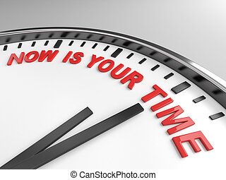 now is your time - Clock with words now is your time on its...