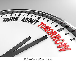 think about tomorrow - Clock with words think about tomorrow...