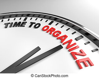 Time to organize - Clock with words time to organize on its...