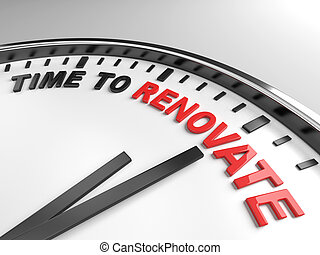 Time to renovate - Clock with words time to renovate on its...
