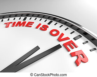 time is over - Clock with words time is over on its face