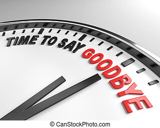 time to say goodbye - Clock with words time to say goodbye...
