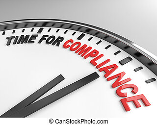 time for compliance - Clock with words time for compliance...