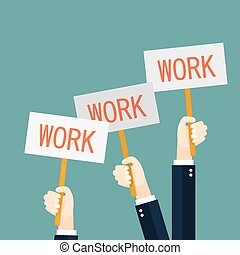 Businessmen holding redsignboards with the word work. A lot of hands hold placards. Vector illustration in flat style