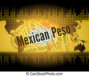 Mexican Peso Represents Worldwide Trading And Coinage -...