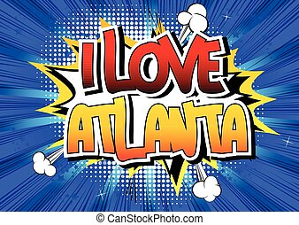 I Love Atlanta - Comic book style word on comic book...