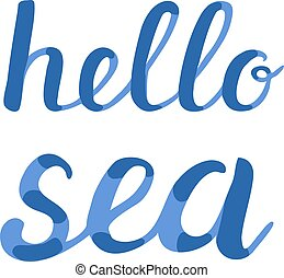 Hello sea lettering. Brush hand lettering. Great for beach...