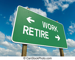 work retire - A road sign with work retire words on sky...