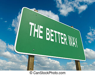 the better way - A road sign with the better way words on...
