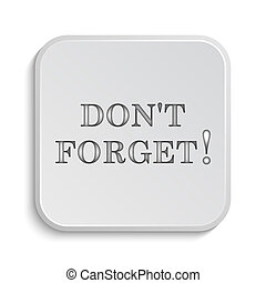 Don't forget, reminder icon. Internet button on white...