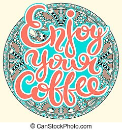 enjoy your coffee hand-drawn lettering inscription for...