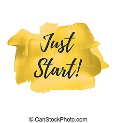 Just Start vector card, poster, logo, illustration, lettering, words, text written on yellow painted hand drawn background. Typographical motivational inspirational positive love template.