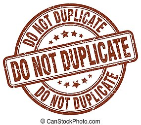 do not duplicate brown grunge round vintage rubber stamp