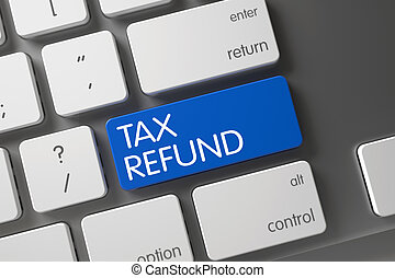 Tax Refund Key. - Modernized Keyboard with the words Tax...