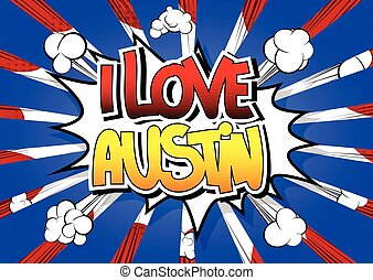 I Love Austin - Comic book style word on comic book abstract...