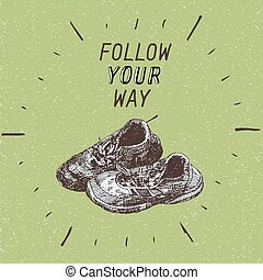 old tattered shoes - motivation quote: follow your way,...