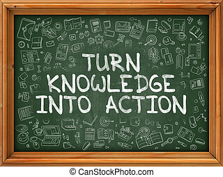 Turn Knowledge into Action - Hand Drawn on Green Chalkboard...