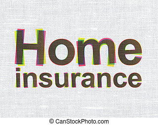 Insurance concept: Home Insurance on fabric texture...