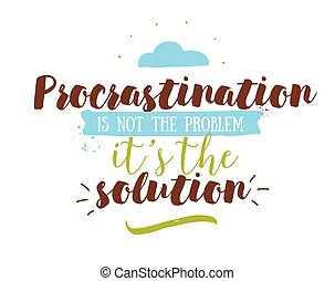 Funny inspirational quote about procrastination Hand drawn...