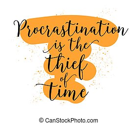 Procrastination is the thief of time. Inspirational quote....