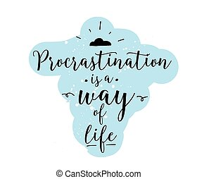 Procrastination is a way of life. Funny quote. Hand drawn...