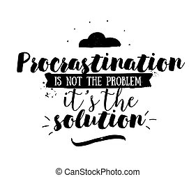 Funny inspirational quote about procrastination. Hand drawn...