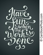 Have fun when the work is done Dynamic inspirational vector...