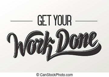 Get your work done Vector hand lettering