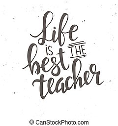 Life is the Best Teacher.  Hand drawn typography poster.