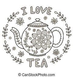 I Love Tea illustration for coloring book or print. Vector...