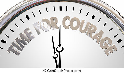 Time for Courage Clock Bravery Words 3d Illustration