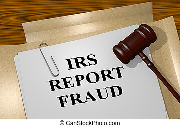Irs Report Fraud legal concept - 3D illustration of IRS...