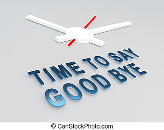 Time to Say Goodbye concept - 3D illustration of 'TIME TO...