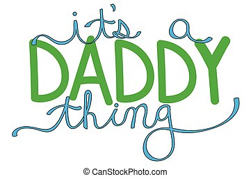 It's A Daddy Thing in Green