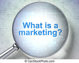 Advertising concept: What is a Marketing? with optical glass