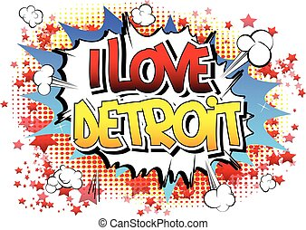 I Love Detroit - Comic book style word on comic book...