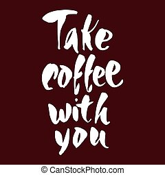 take coffee with you - Take coffee with you Take coffee with...