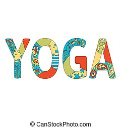 Colorful inscription Yoga. Vector yoga illustration. Name of...