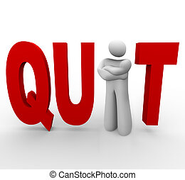 quit - man in word - A man stands in the word quit