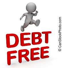Debt Free Indicates Financial Obligation And Bankrupt 3d...