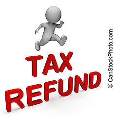 Tax Refund Indicates Taxes Paid And Character 3d Rendering -...