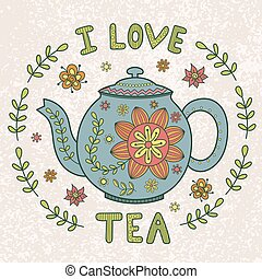 I Love Tea vintage illustration Cute floral teapot for your...