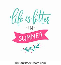 Life is better in Summer lettering. Calligraphy summer...