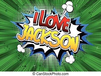I Love Jackson - Comic book style word on comic book...