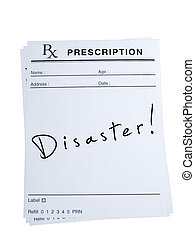 Prescription for Disaster - THis is an isolated image of...