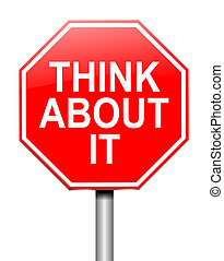 Think about it message. - Illustration depicting a sign with...