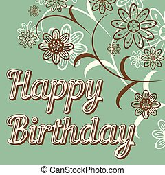 Vintage retro happy birthday card, with fonts, grunge frame and chevrons. Beautiful flowers. Vector