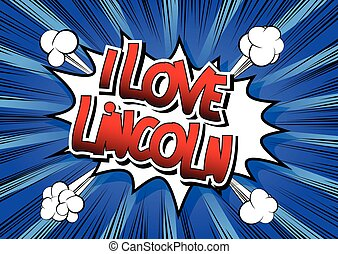I Love Lincoln - Comic book style word on comic book...