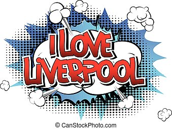 I Love Liverpool - Comic book style word on comic book...