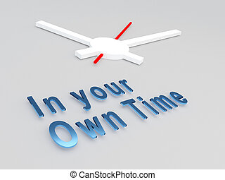 In your Own Time concept - 3D illustration of 'In your Own...